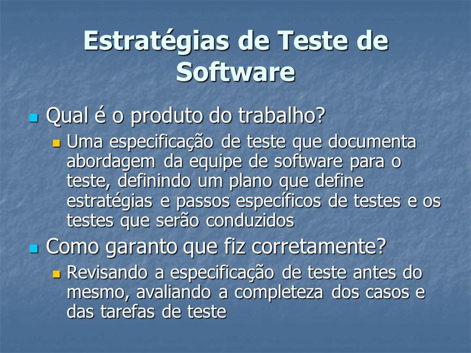 Estratégias de Teste de Software Qual é o produto do trabalho? Qual é o produto do trabalho? Uma especificação de teste que documenta abordagem da equ