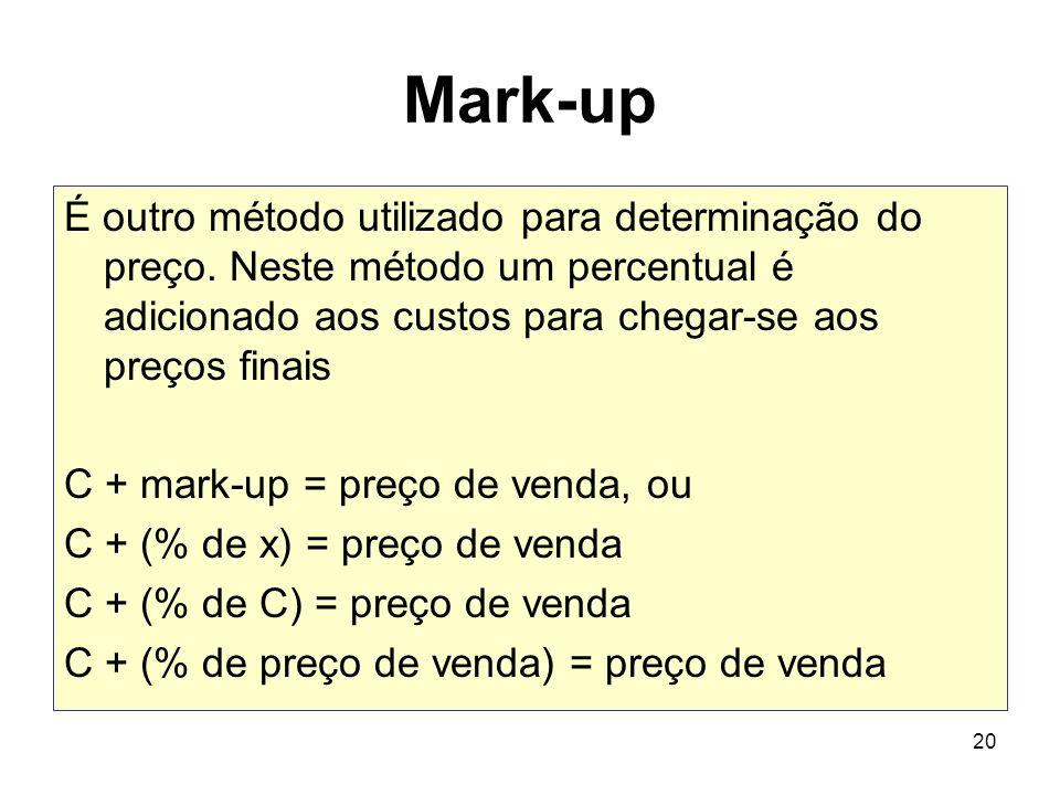 20 Mark-up É outro método utilizado para determinação do preço. Neste método um percentual é adicionado aos custos para chegar-se aos preços finais C