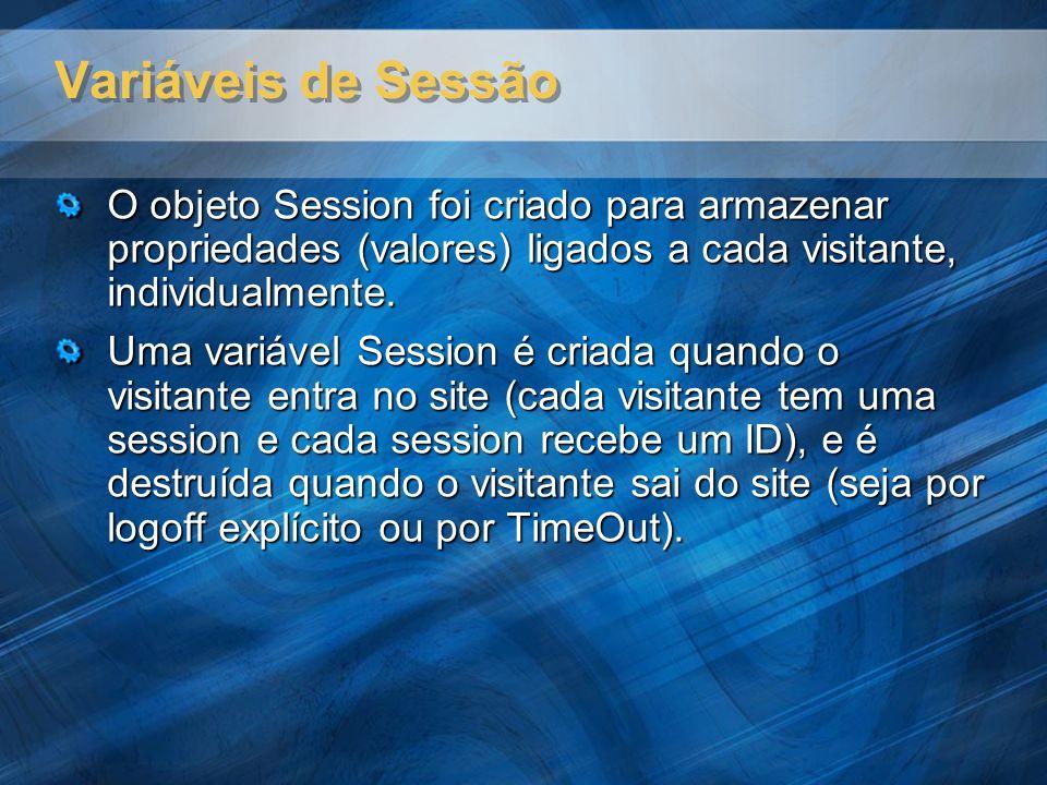 Variáveis de Sessão O objeto Session foi criado para armazenar propriedades (valores) ligados a cada visitante, individualmente. Uma variável Session