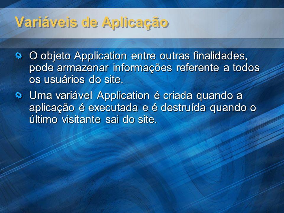 Variáveis de Aplicação O objeto Application entre outras finalidades, pode armazenar informações referente a todos os usuários do site. Uma variável A