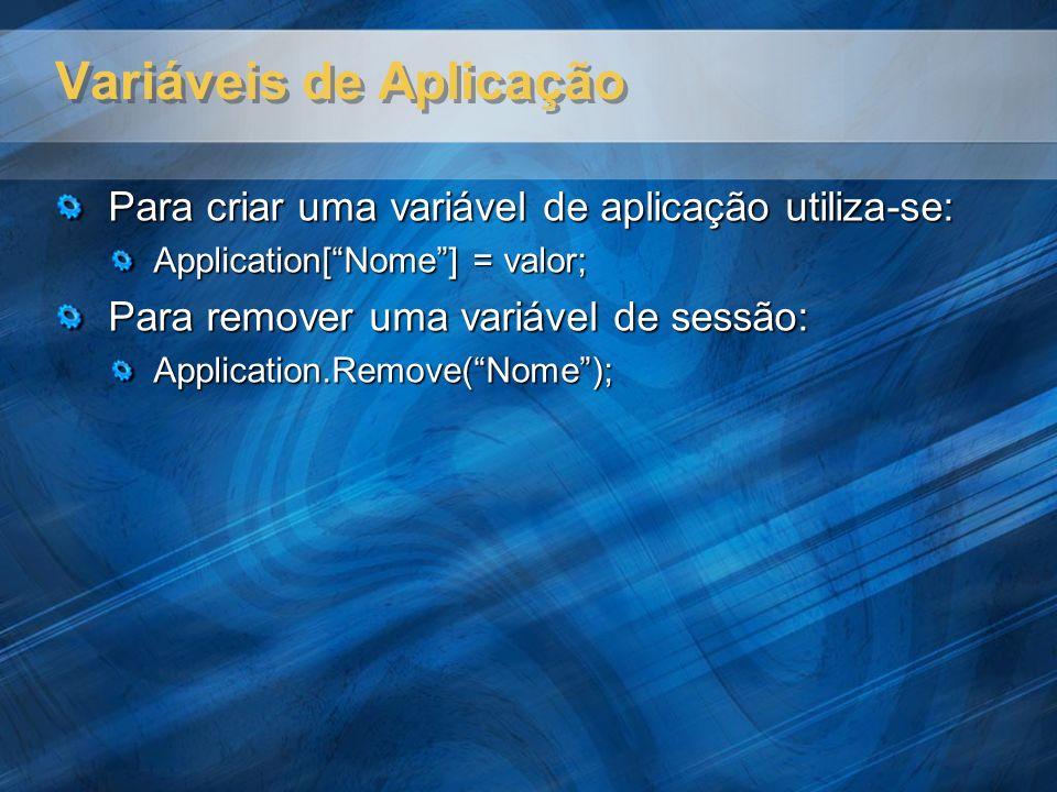 Variáveis de Aplicação Para criar uma variável de aplicação utiliza-se: Application[Nome] = valor; Para remover uma variável de sessão: Application.Re