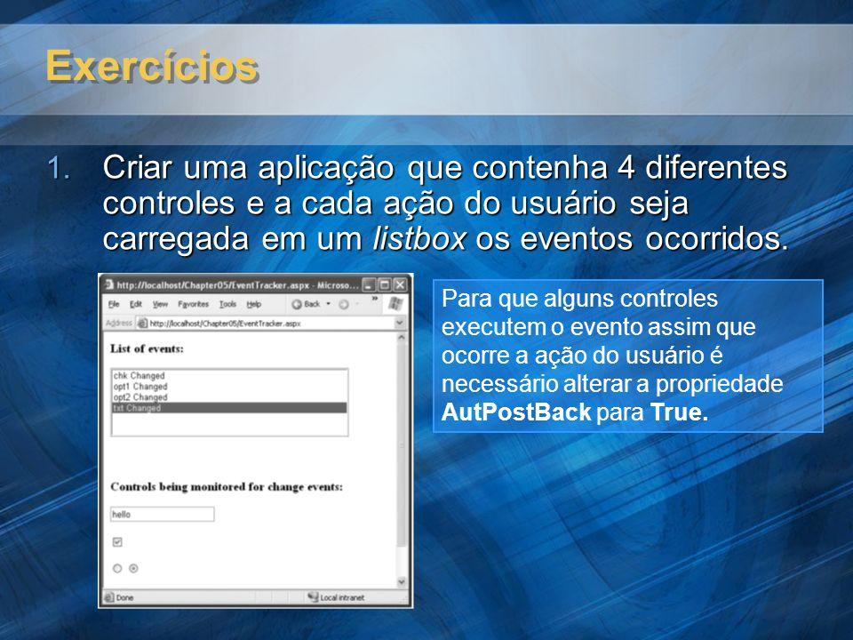 Exercícios 1. Criar uma aplicação que contenha 4 diferentes controles e a cada ação do usuário seja carregada em um listbox os eventos ocorridos. Para