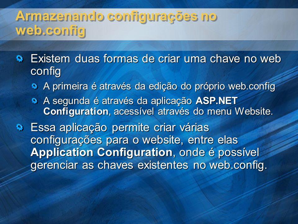 Acessando as configurações Para acessar as configurações via programação, são necessários: Incluir o namespace System.Web.Configuration Acessar a propriedade AppSettings da classe estática WebConfigurationManager