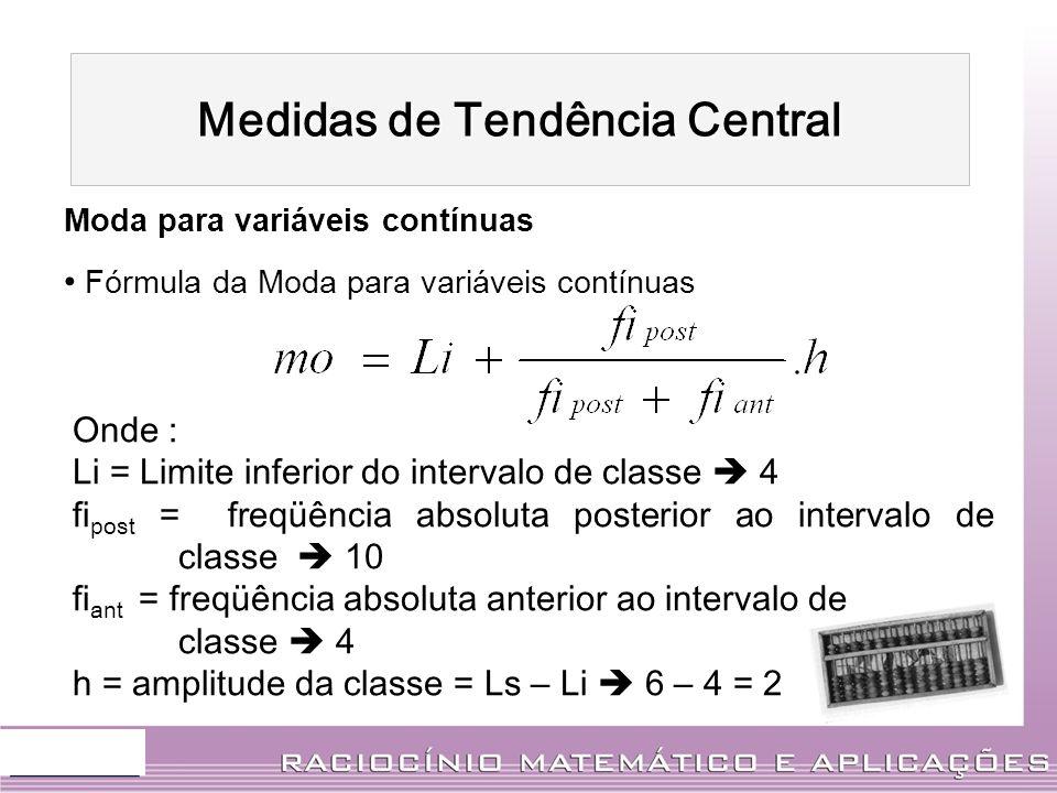 Moda para variáveis contínuas Fórmula da Moda para variáveis contínuas Onde : Li = Limite inferior do intervalo de classe 4 fi post = freq ü ência abs
