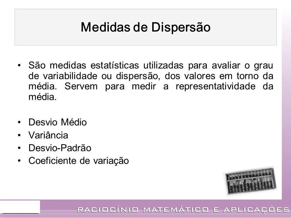São medidas estatísticas utilizadas para avaliar o grau de variabilidade ou dispersão, dos valores em torno da média. Servem para medir a representati