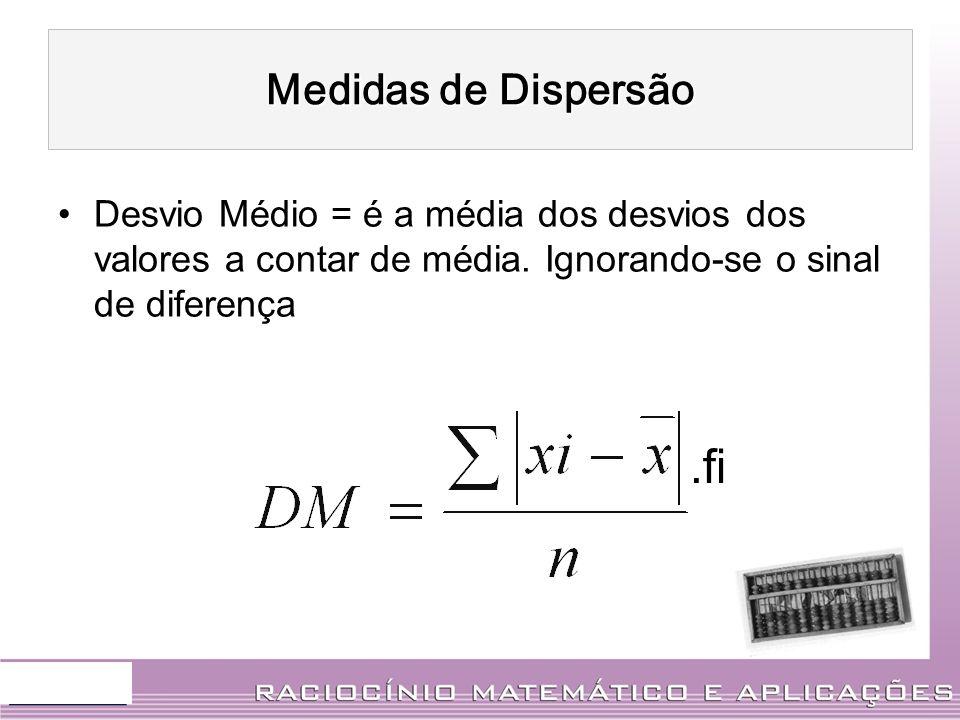 Desvio Médio = é a média dos desvios dos valores a contar de média. Ignorando-se o sinal de diferença.fi Medidas de Dispersão