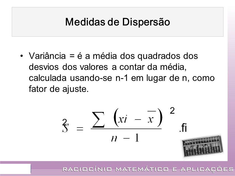 Variância = é a média dos quadrados dos desvios dos valores a contar da média, calculada usando-se n-1 em lugar de n, como fator de ajuste. 2 2. fi Me