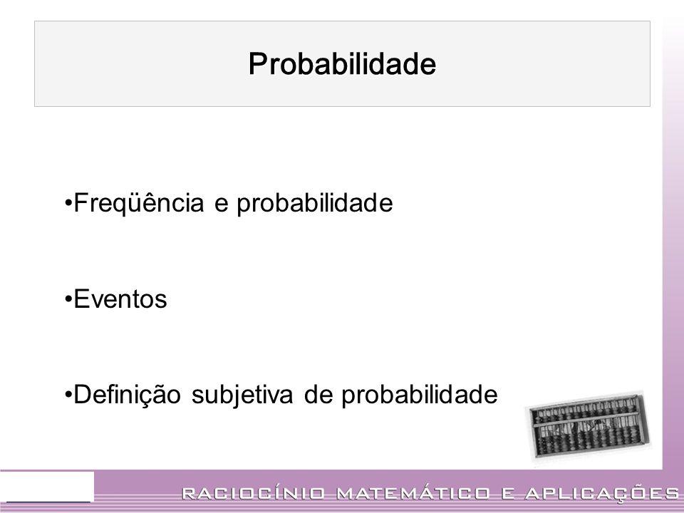 Freqüência e probabilidade Eventos Definição subjetiva de probabilidade Probabilidade