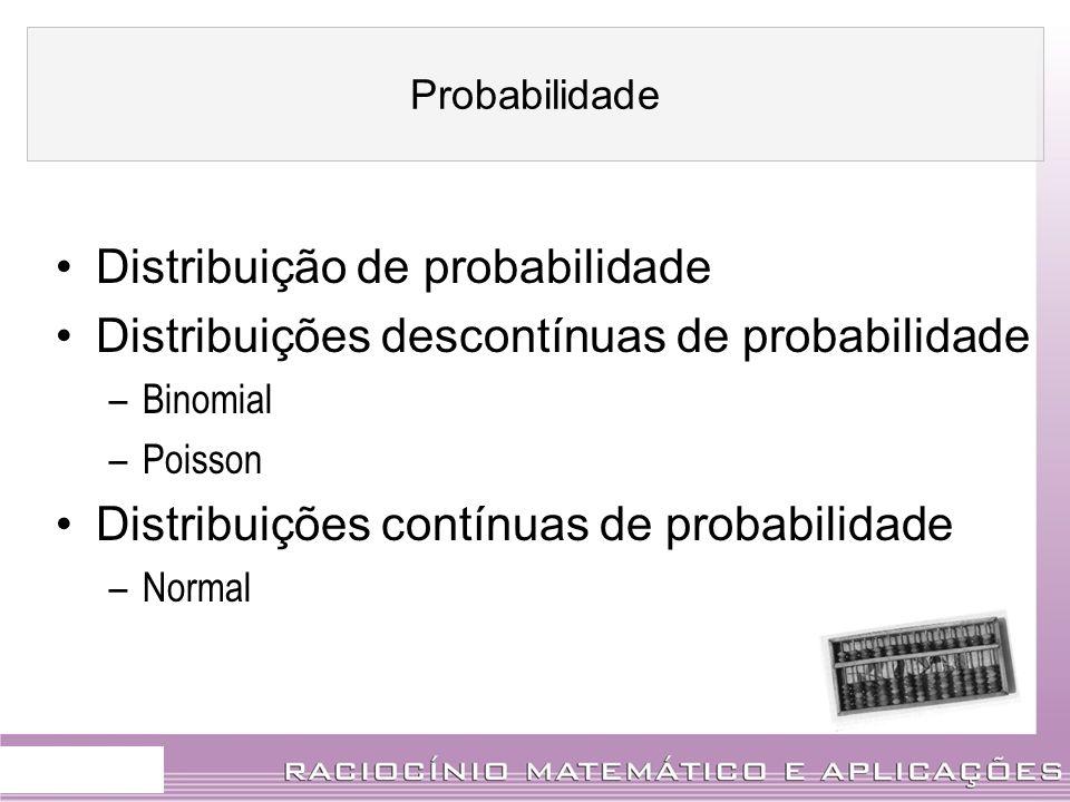 Distribuição de probabilidade Distribuições descontínuas de probabilidade –Binomial –Poisson Distribuições contínuas de probabilidade –Normal Probabil