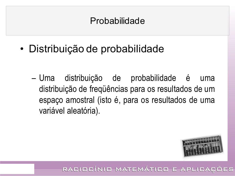 Distribuição de probabilidade –Uma distribuição de probabilidade é uma distribuição de freqüências para os resultados de um espaço amostral (isto é, p