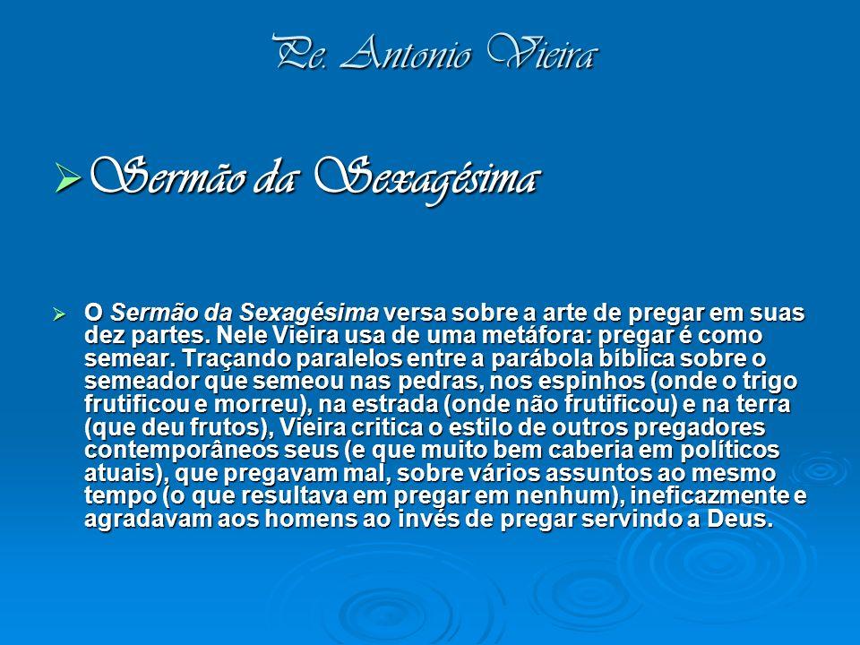 Pe. Antonio Vieira Sermão da Sexagésima Sermão da Sexagésima O Sermão da Sexagésima versa sobre a arte de pregar em suas dez partes. Nele Vieira usa d