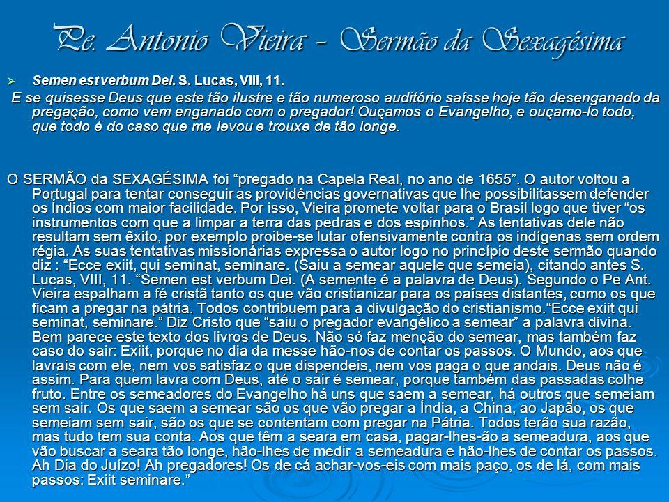 Pe. Antonio Vieira – Sermão da Sexagésima Semen est verbum Dei. S. Lucas, VIII, 11. Semen est verbum Dei. S. Lucas, VIII, 11. E se quisesse Deus que e