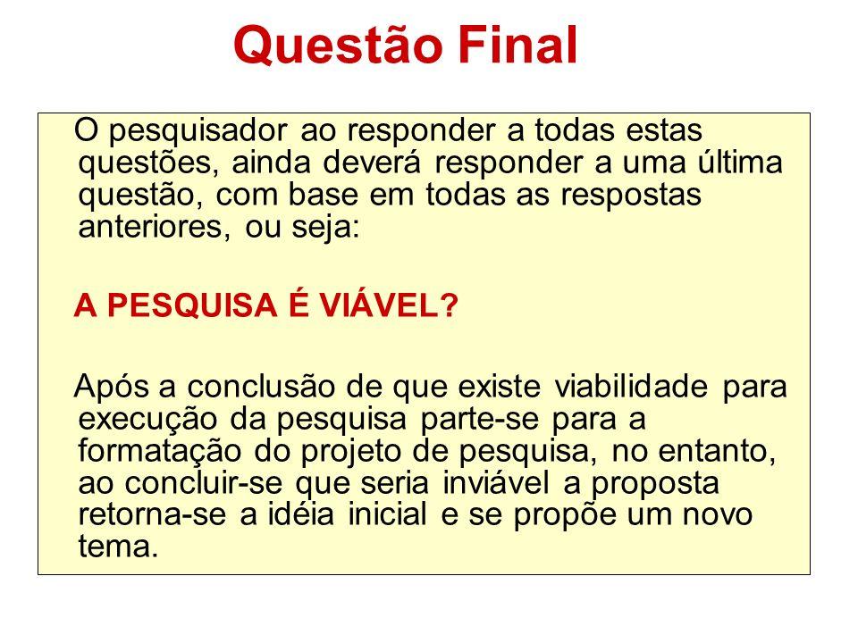 Questão Final O pesquisador ao responder a todas estas questões, ainda deverá responder a uma última questão, com base em todas as respostas anteriore