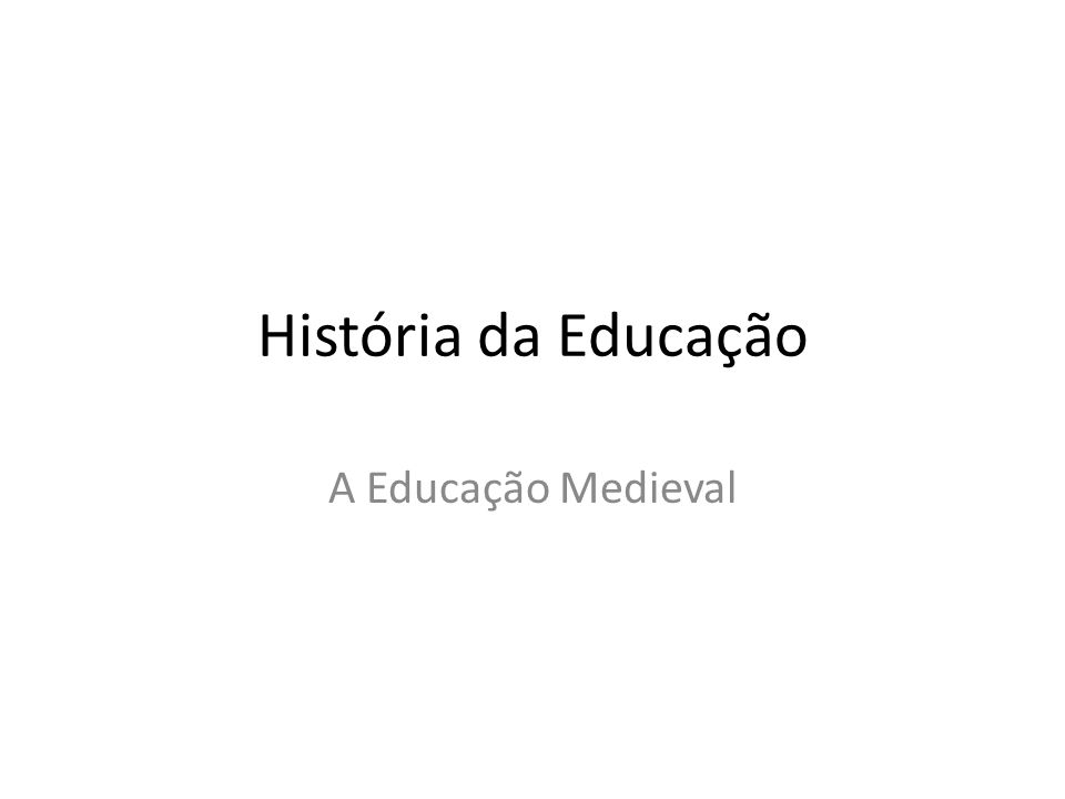 História da Educação A Educação Medieval