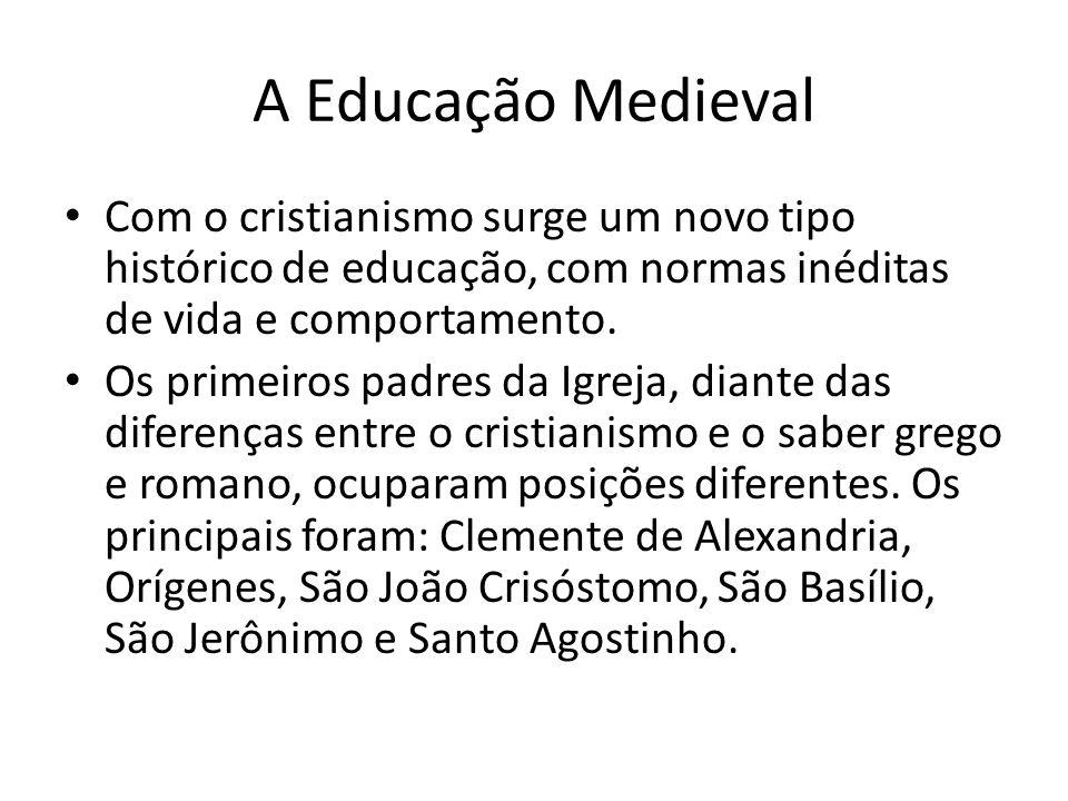 A Educação Medieval Com o cristianismo surge um novo tipo histórico de educação, com normas inéditas de vida e comportamento. Os primeiros padres da I