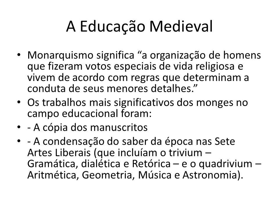 A Educação Medieval Monarquismo significa a organização de homens que fizeram votos especiais de vida religiosa e vivem de acordo com regras que deter