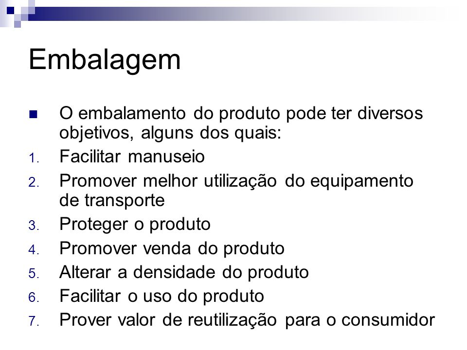 Embalagem O embalamento do produto pode ter diversos objetivos, alguns dos quais: 1. Facilitar manuseio 2. Promover melhor utilização do equipamento d