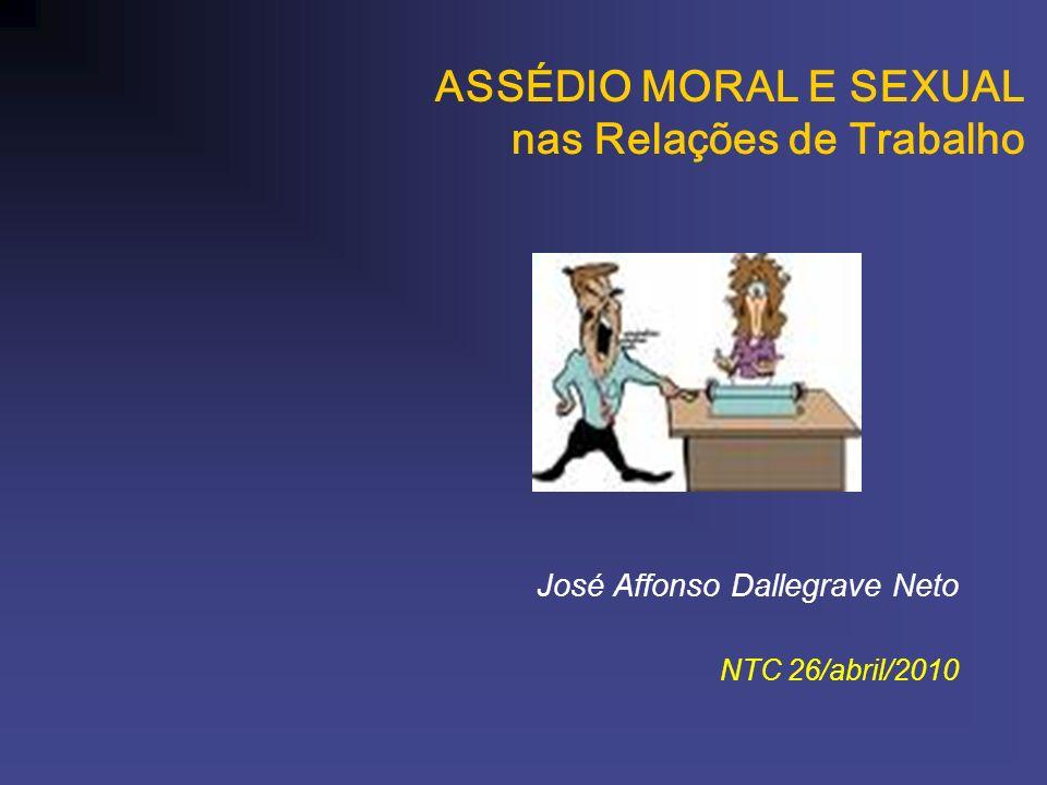 ASSÉDIO MORAL E SEXUAL nas Relações de Trabalho José Affonso Dallegrave Neto NTC 26/abril/2010