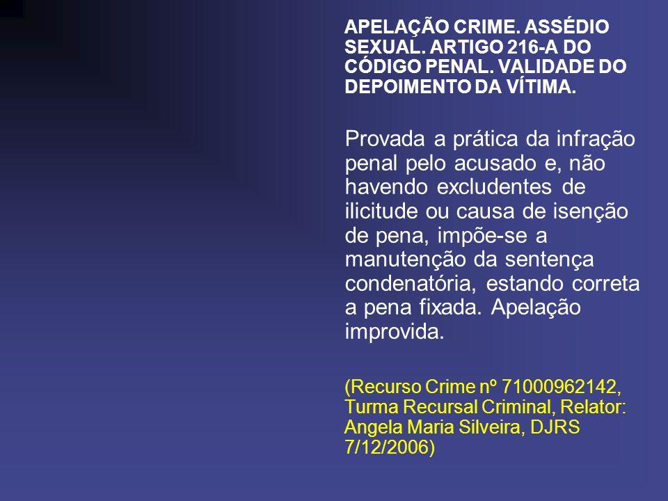 APELAÇÃO CRIME. ASSÉDIO SEXUAL. ARTIGO 216-A DO CÓDIGO PENAL. VALIDADE DO DEPOIMENTO DA VÍTIMA. Provada a prática da infração penal pelo acusado e, nã
