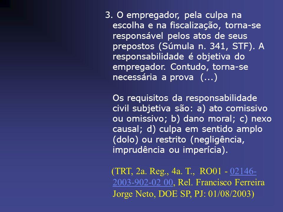 3. O empregador, pela culpa na escolha e na fiscalização, torna-se responsável pelos atos de seus prepostos (Súmula n. 341, STF). A responsabilidade é