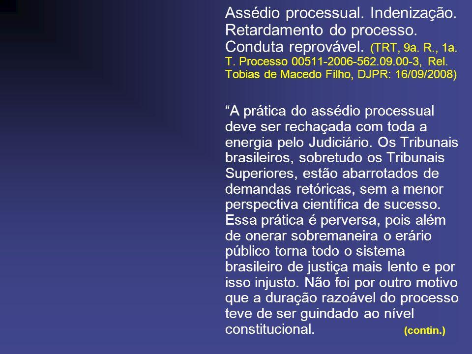 Assédio processual. Indenização. Retardamento do processo. Conduta reprovável. (TRT, 9a. R., 1a. T. Processo 00511-2006-562.09.00-3, Rel. Tobias de Ma