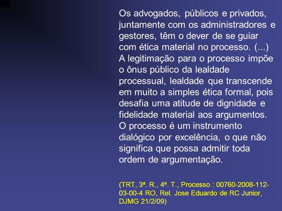 Os advogados, públicos e privados, juntamente com os administradores e gestores, têm o dever de se guiar com ética material no processo. (...) A legit