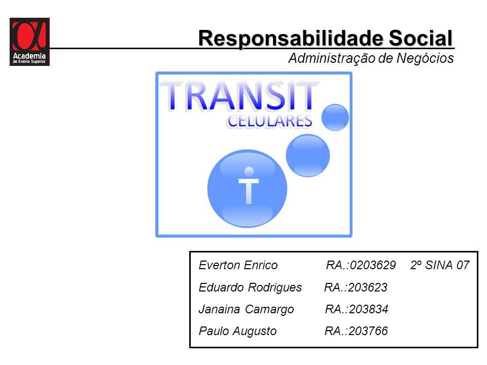 Responsabilidade Social Everton Enrico RA.:0203629 2º SINA 07 Eduardo Rodrigues RA.:203623 Janaina Camargo RA.:203834 Paulo Augusto RA.:203766 Adminis