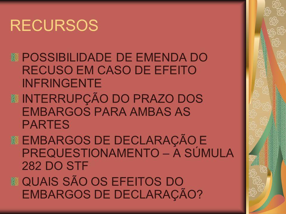 RECURSOS POSSIBILIDADE DE EMENDA DO RECUSO EM CASO DE EFEITO INFRINGENTE INTERRUPÇÃO DO PRAZO DOS EMBARGOS PARA AMBAS AS PARTES EMBARGOS DE DECLARAÇÃO E PREQUESTIONAMENTO – A SÚMULA 282 DO STF QUAIS SÃO OS EFEITOS DO EMBARGOS DE DECLARAÇÃO