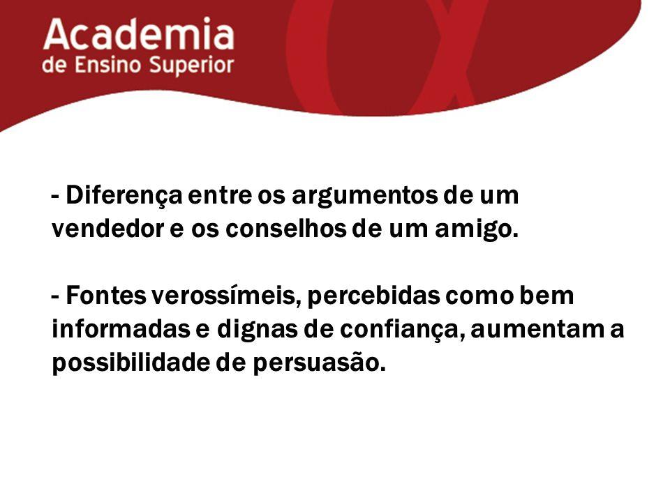 - Diferença entre os argumentos de um vendedor e os conselhos de um amigo. - Fontes verossímeis, percebidas como bem informadas e dignas de confiança,