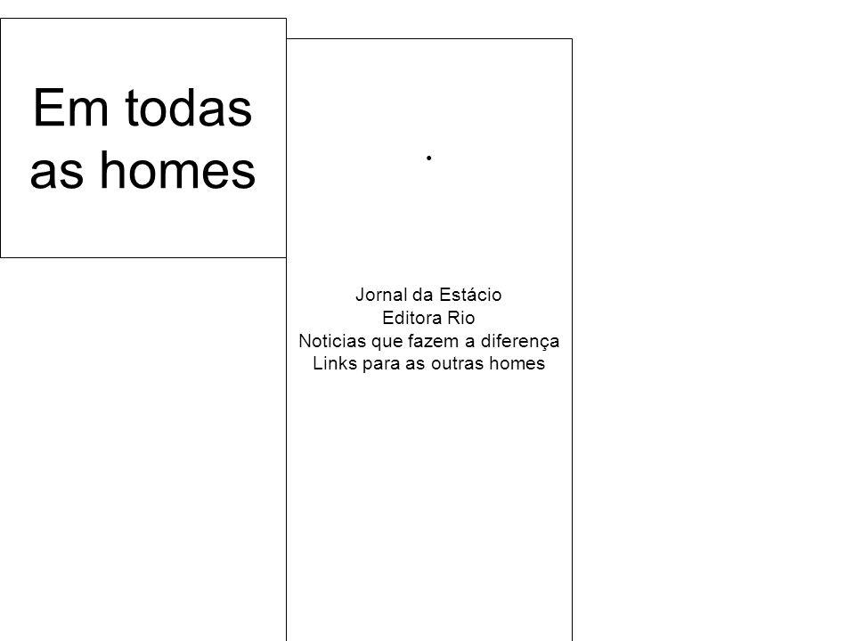 Em todas as homes Jornal da Estácio Editora Rio Noticias que fazem a diferença Links para as outras homes