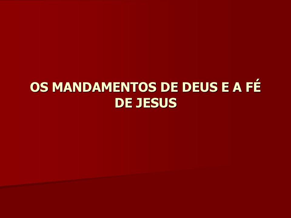 OS MANDAMENTOS DE DEUS E A FÉ DE JESUS