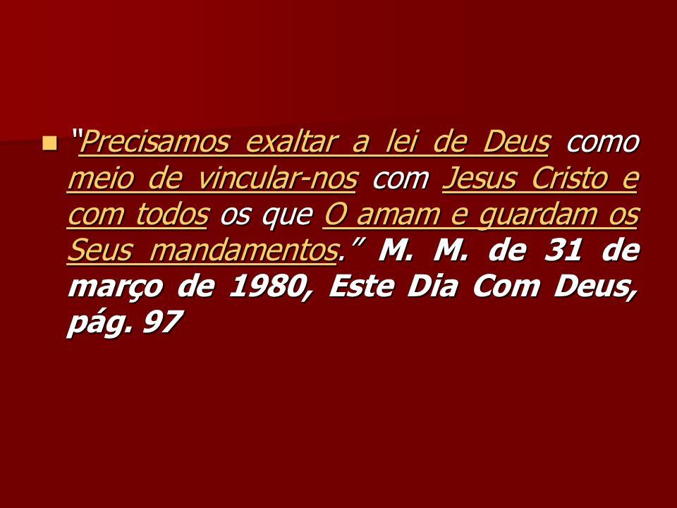 Precisamos exaltar a lei de Deus como meio de vincular-nos com Jesus Cristo e com todos os que O amam e guardam os Seus mandamentos.
