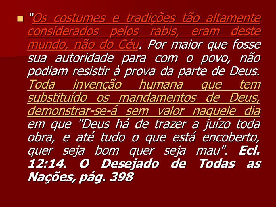 Os costumes e tradições tão altamente considerados pelos rabis, eram deste mundo, não do Céu.