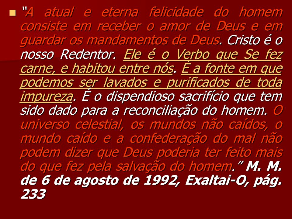 A atual e eterna felicidade do homem consiste em receber o amor de Deus e em guardar os mandamentos de Deus.