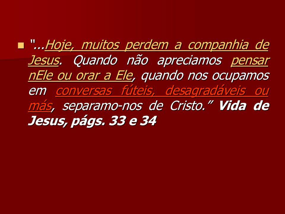 ...Hoje, muitos perdem a companhia de Jesus.
