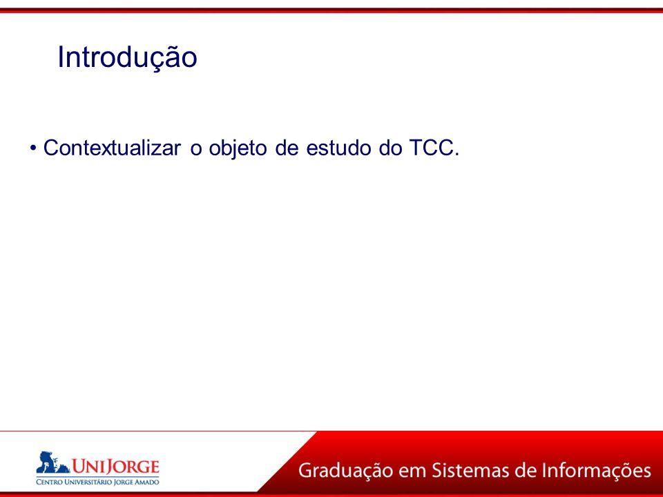Contextualizar o objeto de estudo do TCC. Introdução