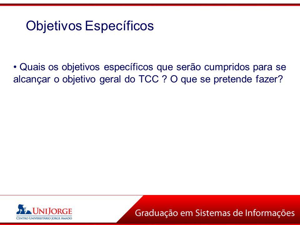 Quais os objetivos específicos que serão cumpridos para se alcançar o objetivo geral do TCC ? O que se pretende fazer? Objetivos Específicos