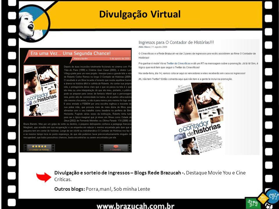 Divulgação Virtual Divulgação e sorteio de ingressos – Blogs Rede Brazucah -. Destaque Movie You e Cine Críticas. Outros blogs: Porra,man!, Sob minha