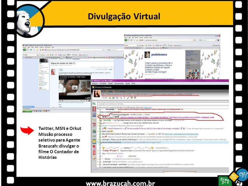 Divulgação Virtual Twitter, MSN e Orkut Missão processo seletivo para Agente Brazucah: divulgar o filme O Contador de Histórias