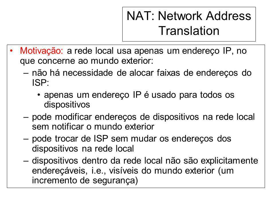 NAT: Network Address Translation Motivação: a rede local usa apenas um endereço IP, no que concerne ao mundo exterior: –não há necessidade de alocar f