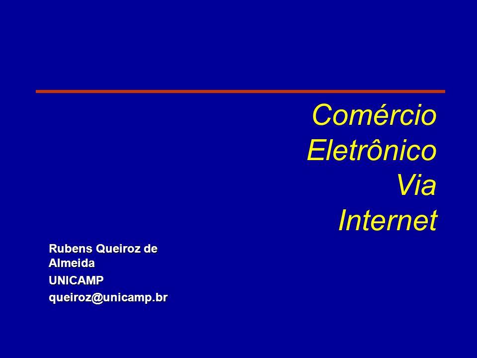 Comércio Eletrônico Via Internet Rubens Queiroz de Almeida UNICAMPqueiroz@unicamp.br