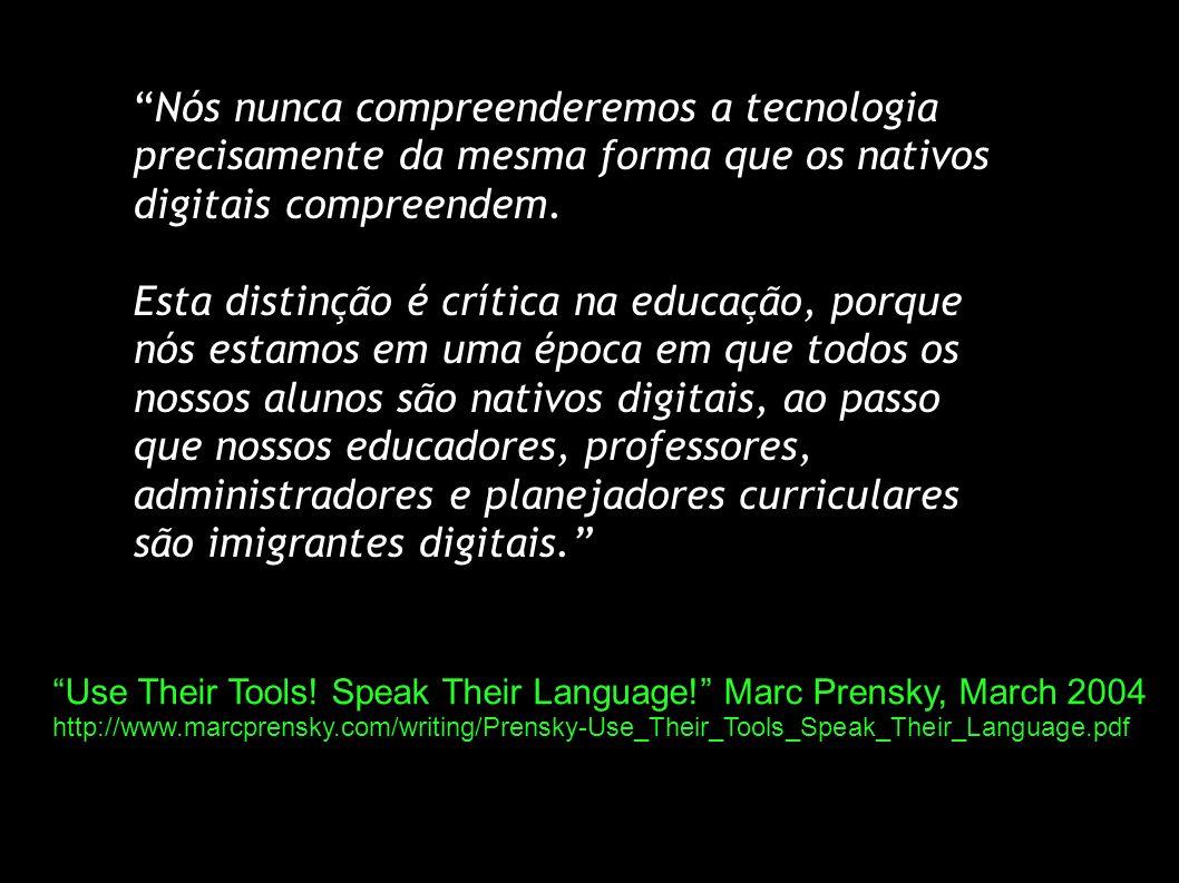Nós nunca compreenderemos a tecnologia precisamente da mesma forma que os nativos digitais compreendem.