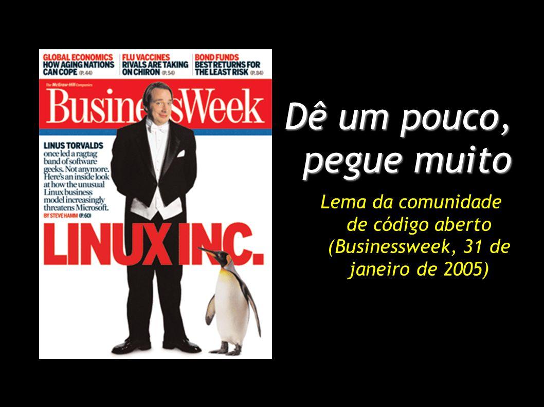 Dê um pouco, pegue muito Lema da comunidade de código aberto (Businessweek, 31 de janeiro de 2005)