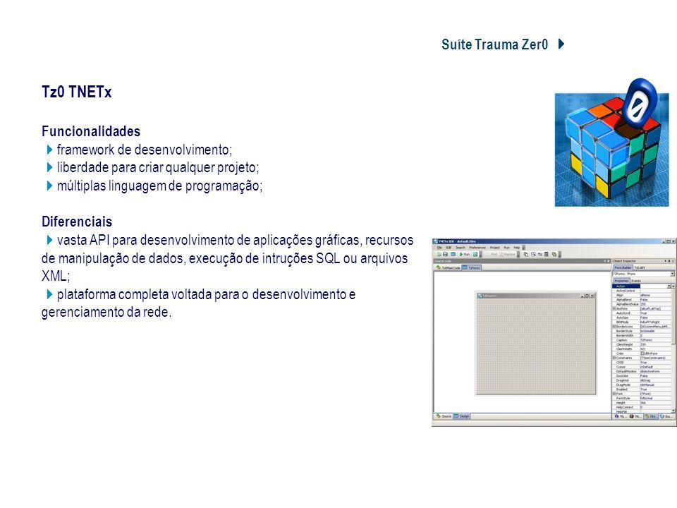 Suíte Trauma Zer0 Tz0 TNETx Tz0 TNETx Funcionalidades framework de desenvolvimento; liberdade para criar qualquer projeto; múltiplas linguagem de prog