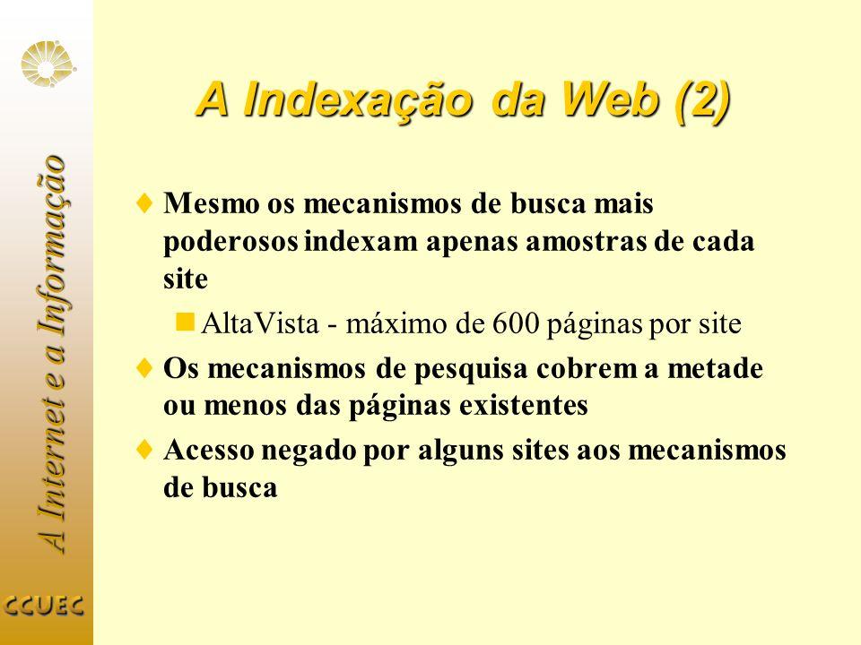 A Internet e a Informação A Indexação da Web (2) Mesmo os mecanismos de busca mais poderosos indexam apenas amostras de cada site AltaVista - máximo d