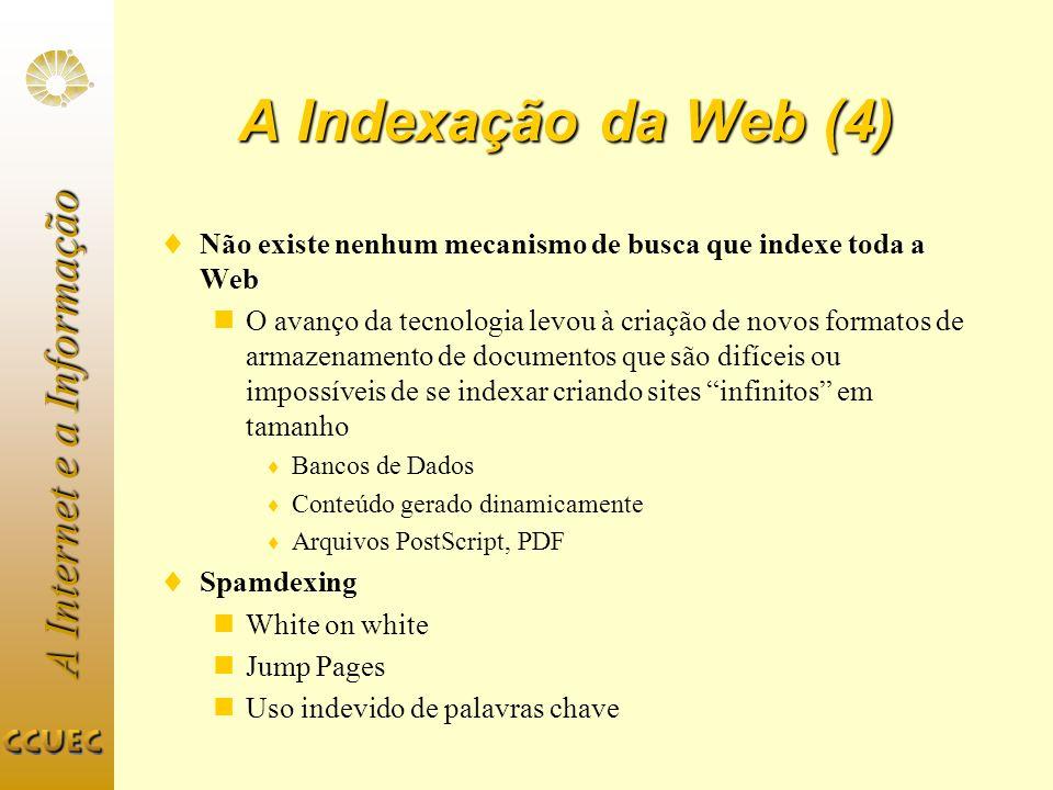 A Internet e a Informação A Indexação da Web (4) Não existe nenhum mecanismo de busca que indexe toda a Web O avanço da tecnologia levou à criação de