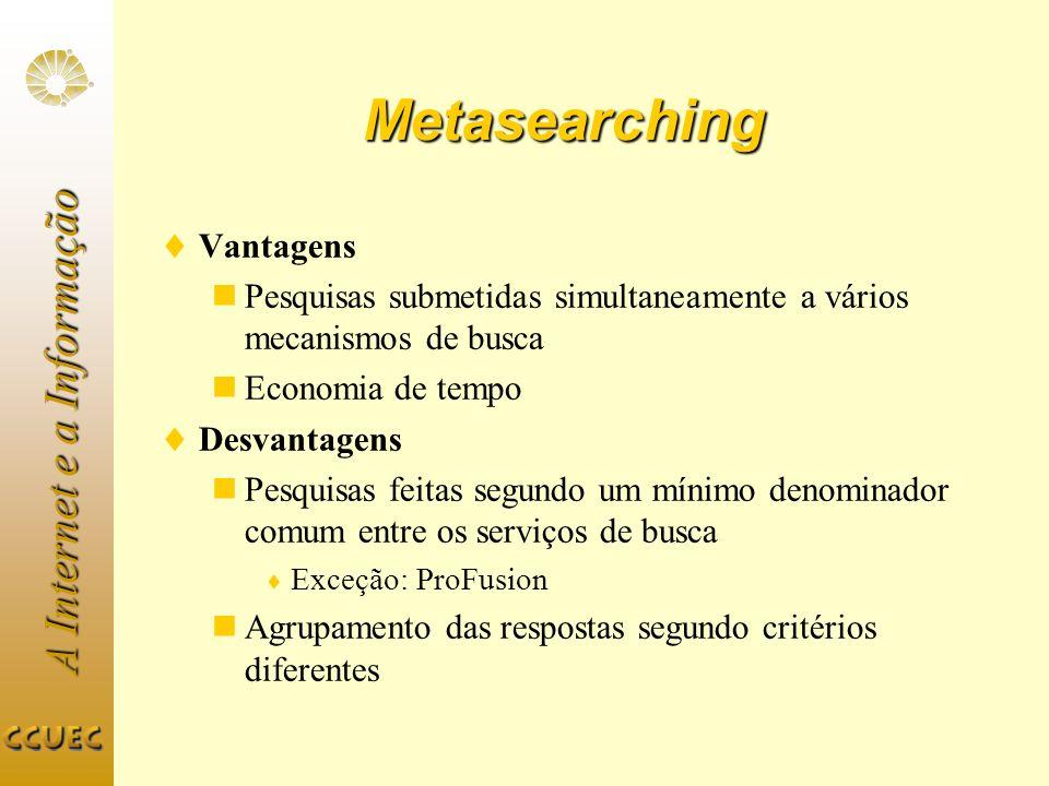 A Internet e a Informação Metasearching Vantagens Pesquisas submetidas simultaneamente a vários mecanismos de busca Economia de tempo Desvantagens Pes