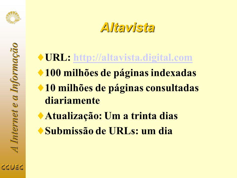 A Internet e a Informação Altavista URL: http://altavista.digital.comhttp://altavista.digital.com 100 milhões de páginas indexadas 10 milhões de págin