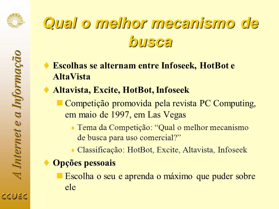 A Internet e a Informação Qual o melhor mecanismo de busca Escolhas se alternam entre Infoseek, HotBot e AltaVista Altavista, Excite, HotBot, Infoseek