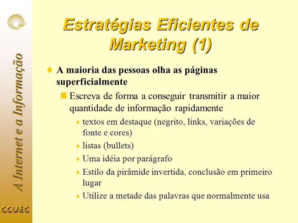 A Internet e a Informação Estratégias Eficientes de Marketing (1) A maioria das pessoas olha as páginas superficialmente Escreva de forma a conseguir